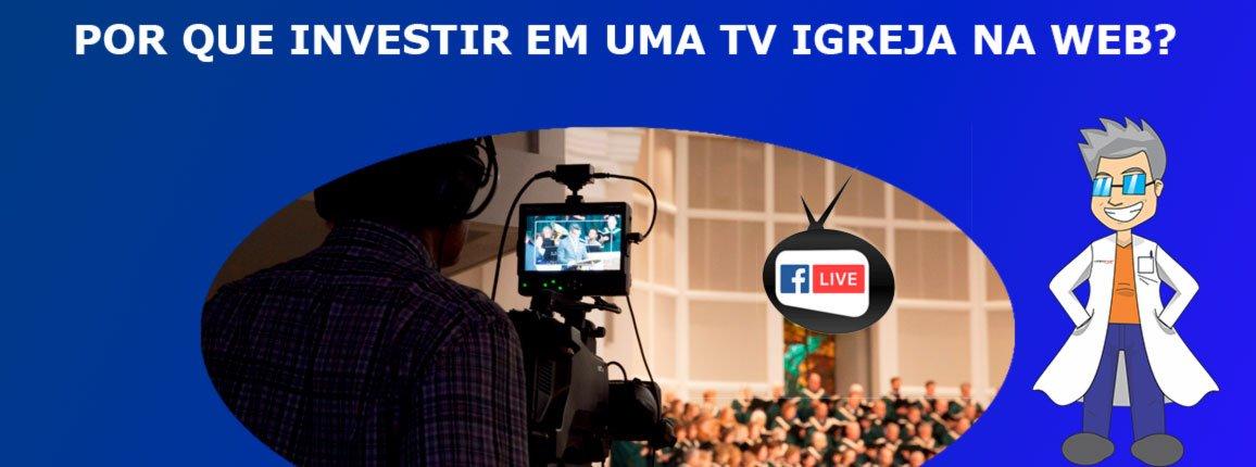 Por-que-investir-em-uma-TV-igreja-na-Web