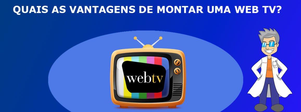Quais-as-vantagens-de-montar-uma-web-TV